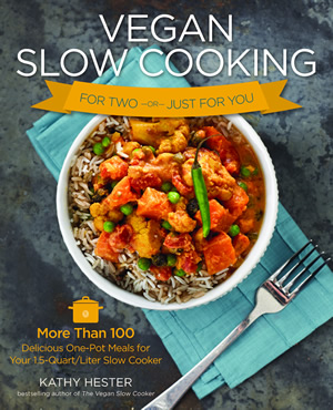 Vegan Slow Cooking For Two Kathy Hester